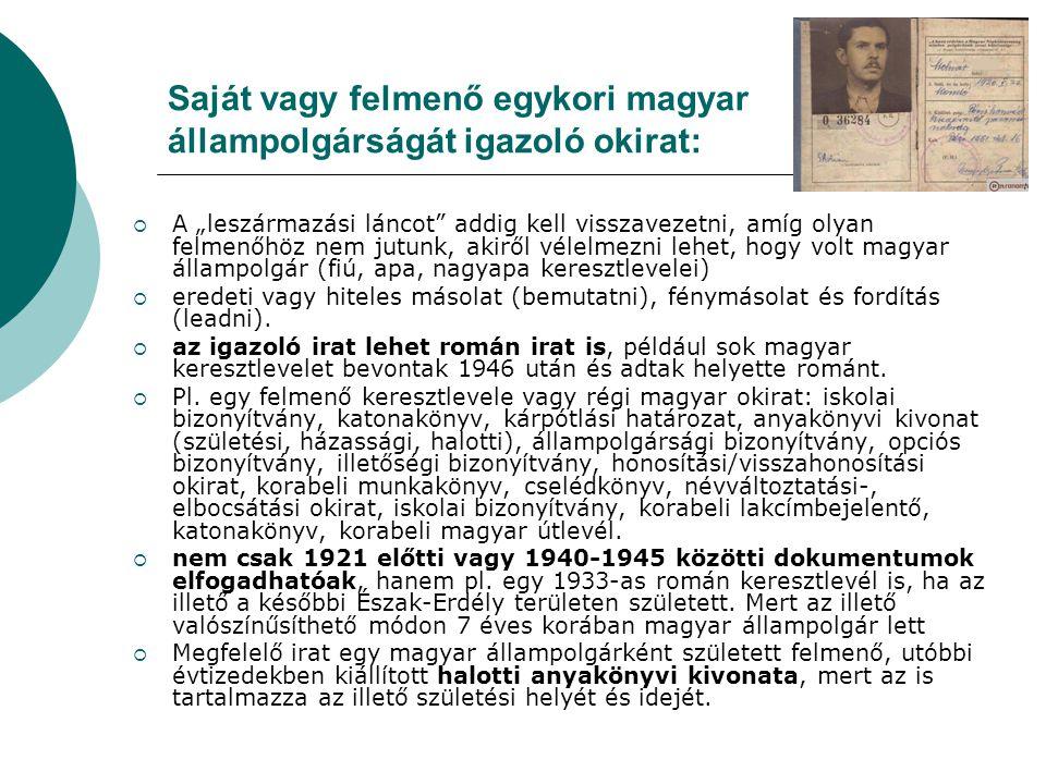 Saját vagy felmenő egykori magyar állampolgárságát igazoló okirat  Ha valaki eredeti magyarországi okmánnyal igazolja származását, azt eredetiben kell felmutatni az állampolgárság kérelmezésekor.