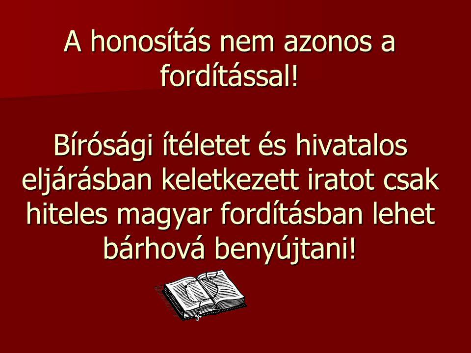 A honosítás nem azonos a fordítással! Bírósági ítéletet és hivatalos eljárásban keletkezett iratot csak hiteles magyar fordításban lehet bárhová benyú