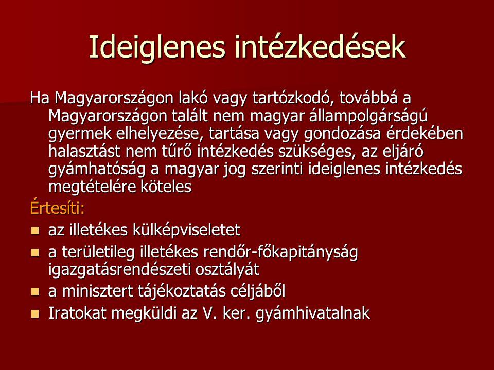 Ideiglenes intézkedések Ha Magyarországon lakó vagy tartózkodó, továbbá a Magyarországon talált nem magyar állampolgárságú gyermek elhelyezése, tartás