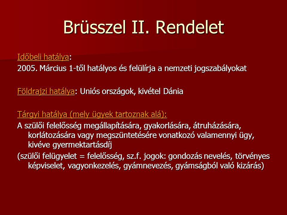 Brüsszel II. Rendelet Időbeli hatálya: 2005. Március 1-től hatályos és felülírja a nemzeti jogszabályokat Földrajzi hatálya: Uniós országok, kivétel D