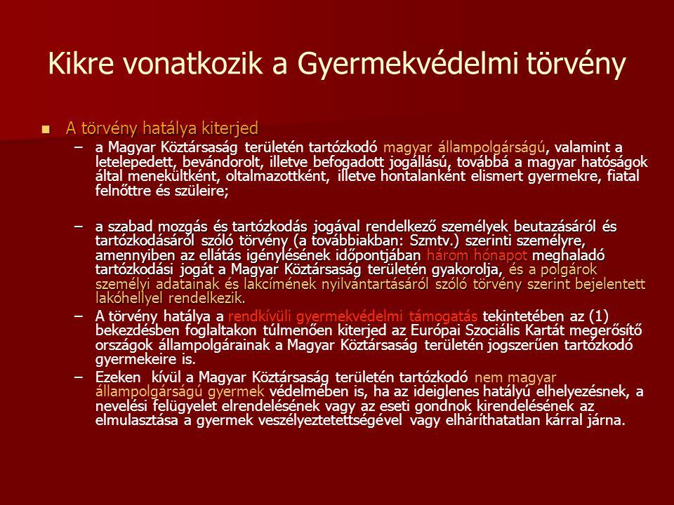 Kikre vonatkozik a Gyermekvédelmi törvény  A törvény hatálya kiterjed – –a Magyar Köztársaság területén tartózkodó magyar állampolgárságú, valamint a
