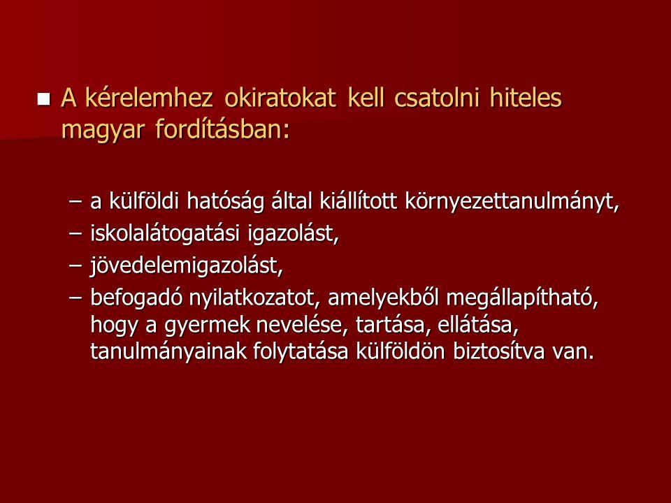  A kérelemhez okiratokat kell csatolni hiteles magyar fordításban: –a külföldi hatóság által kiállított környezettanulmányt, –iskolalátogatási igazol