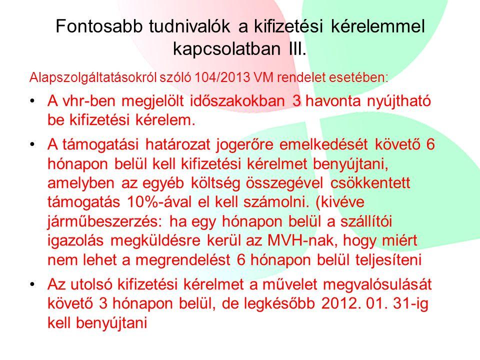 Fontosabb tudnivalók a kifizetési kérelemmel kapcsolatban III. Alapszolgáltatásokról szóló 104/2013 VM rendelet esetében: •A vhr-ben megjelölt időszak