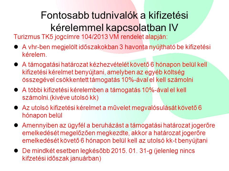Fontosabb tudnivalók a kifizetési kérelemmel kapcsolatban IV Turizmus TK5 jogcímre 104/2013 VM rendelet alapján:  A vhr-ben megjelölt időszakokban 3