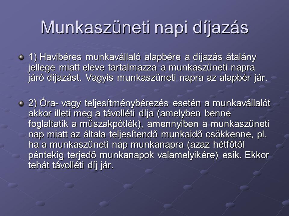 Munkaszüneti napi díjazás 1) Havibéres munkavállaló alapbére a díjazás átalány jellege miatt eleve tartalmazza a munkaszüneti napra járó díjazást. Vag