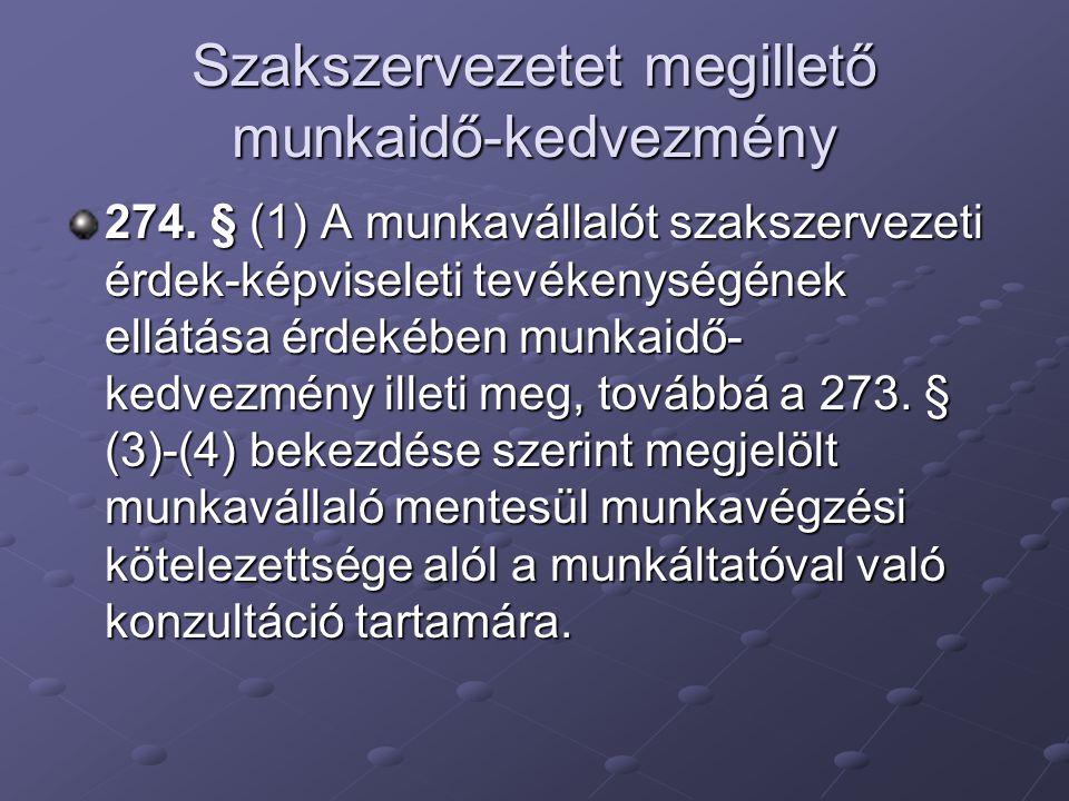 Szakszervezetet megillető munkaidő-kedvezmény 274. § (1) A munkavállalót szakszervezeti érdek-képviseleti tevékenységének ellátása érdekében munkaidő-