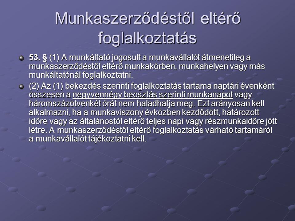 Munkaszerződéstől eltérő foglalkoztatás 53. § (1) A munkáltató jogosult a munkavállalót átmenetileg a munkaszerződéstől eltérő munkakörben, munkahelye