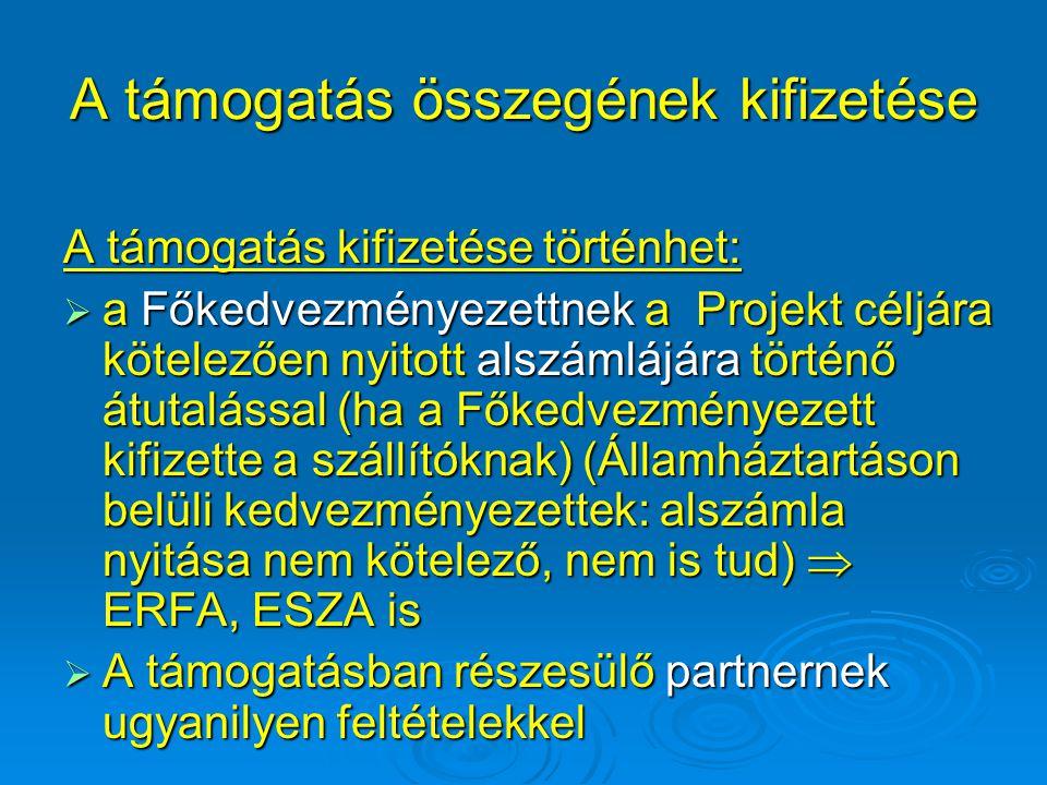 A támogatás összegének kifizetése A támogatás kifizetése történhet:  a Főkedvezményezettnek a Projekt céljára kötelezően nyitott alszámlájára történő átutalással (ha a Főkedvezményezett kifizette a szállítóknak) (Államháztartáson belüli kedvezményezettek: alszámla nyitása nem kötelező, nem is tud)  ERFA, ESZA is  A támogatásban részesülő partnernek ugyanilyen feltételekkel