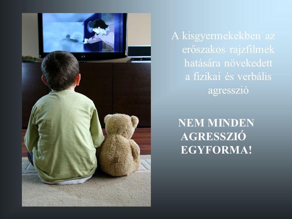 A kisgyermekekben az erőszakos rajzfilmek hatására növekedett a fizikai és verbális agresszió NEM MINDEN AGRESSZIÓ EGYFORMA!