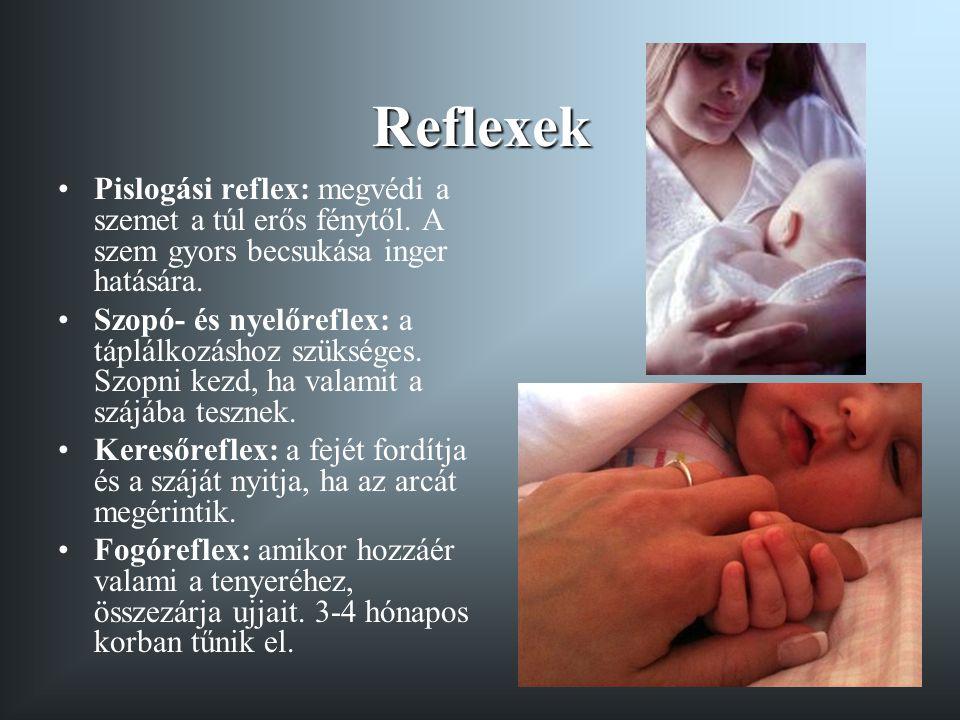 Reflexek •Moro-reflex: erős hangot hall, akkor karjait először széttárja, majd hirtelen összezárja.