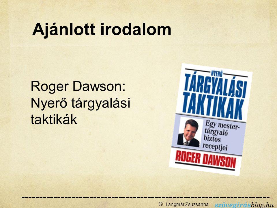 Roger Dawson: Nyerő tárgyalási taktikák --------------------------------------------------------------------- ------ © Langmár Zsuzsanna Ajánlott irodalom