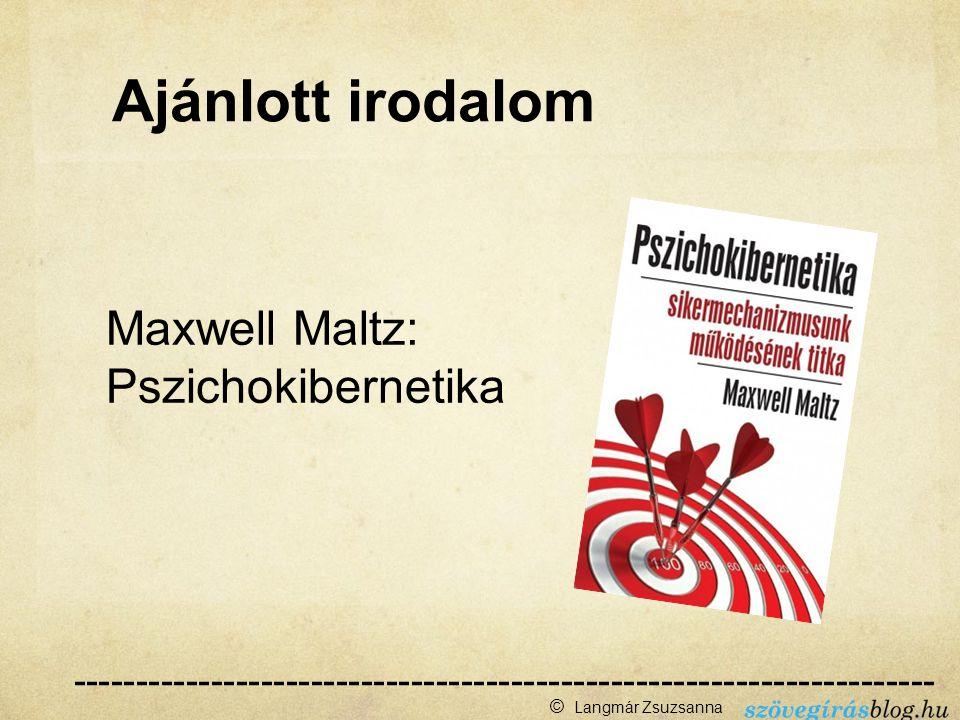 Maxwell Maltz: Pszichokibernetika --------------------------------------------------------------------- ------ © Langmár Zsuzsanna Ajánlott irodalom