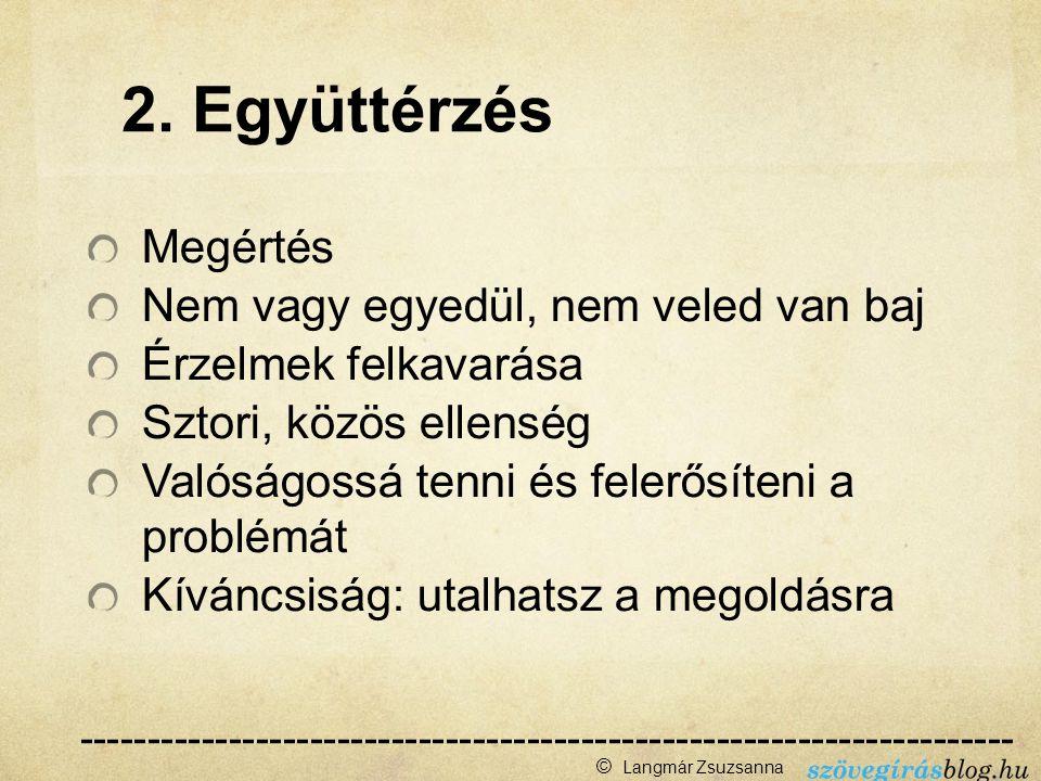 2. Együttérzés Megértés Nem vagy egyedül, nem veled van baj Érzelmek felkavarása Sztori, közös ellenség Valóságossá tenni és felerősíteni a problémát