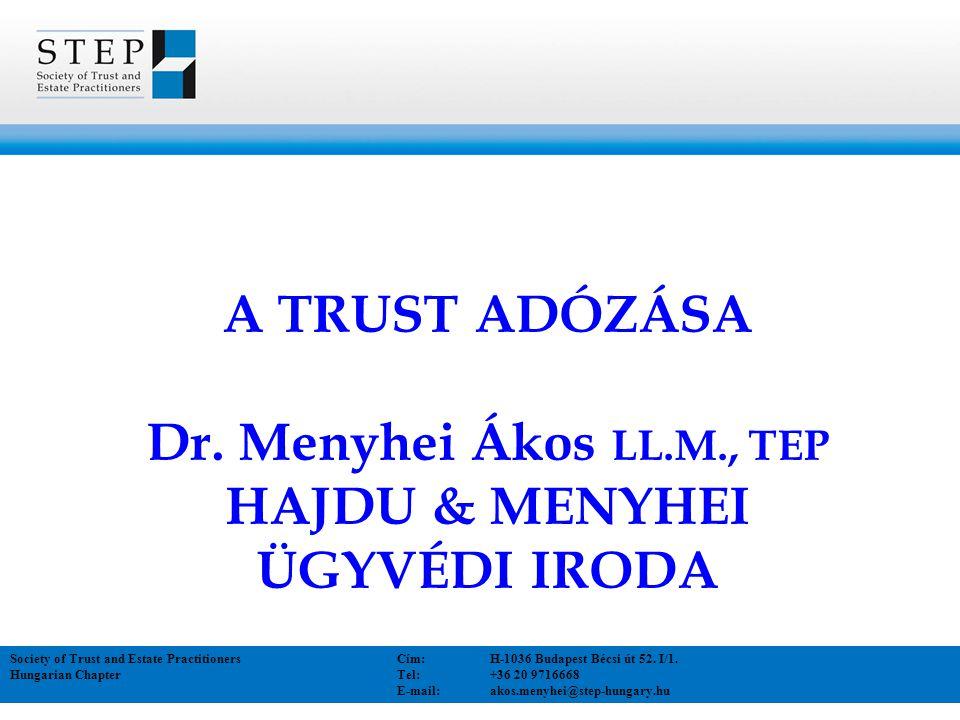 A TRUST ADÓZÁSA Kezelt vagyon ÁFA TAO IPA EGYÉB ADÓK ÁFA TAO SZJA ILLETÉK DÍJAK ÁFA TAO SZJA TB+EHO ILLETÉK DÍJAK vagyonrendel ő kedvezményezett bizalmi vagyonkezelő vagyonrendelés vagyonkezelés vagyon felosztás Society of Trust and Estate Practitioners Cím:H-1036 Budapest Bécsi út 52.