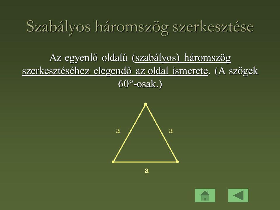 Szabályos háromszög szerkesztése Az egyenlő oldalú (szabályos) háromszög szerkesztéséhez elegendő az oldal ismerete.