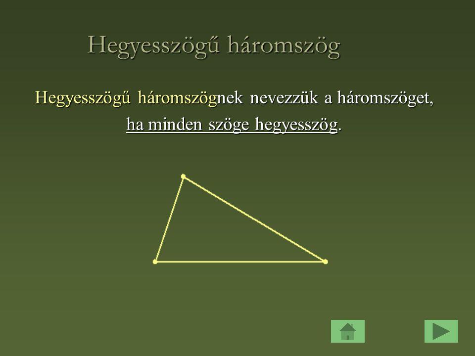 Hegyesszögű háromszög Hegyesszögű háromszögnek nevezzük a háromszöget, ha minden szöge hegyesszög.
