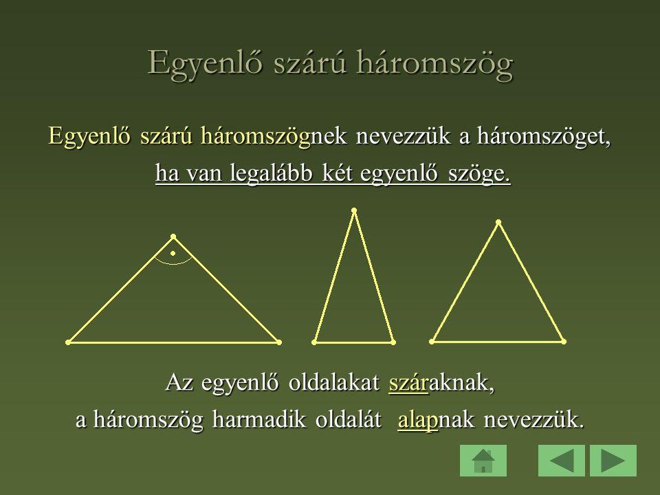 Egyenlő szárú háromszög Egyenlő szárú háromszögnek nevezzük a háromszöget, ha van legalább két egyenlő szöge.
