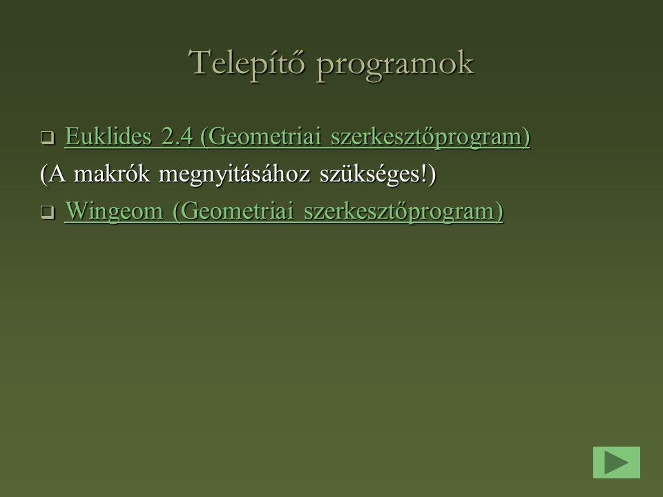 Telepítő programok  Euklides 2.4 (Geometriai szerkesztőprogram) Euklides 2.4 (Geometriai szerkesztőprogram) Euklides 2.4 (Geometriai szerkesztőprogram) (A makrók megnyitásához szükséges!)  Wingeom (Geometriai szerkesztőprogram) Wingeom (Geometriai szerkesztőprogram) Wingeom (Geometriai szerkesztőprogram)