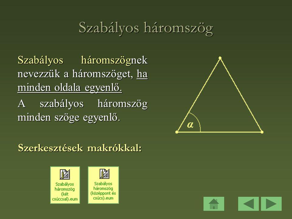 Szabályos háromszög Szabályos háromszögnek nevezzük a háromszöget, ha minden oldala egyenlő.