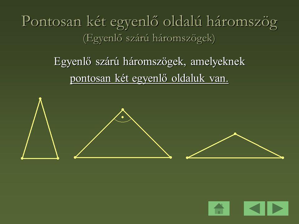 Pontosan két egyenlő oldalú háromszög (Egyenlő szárú háromszögek) Egyenlő szárú háromszögek, amelyeknek pontosan két egyenlő oldaluk van.