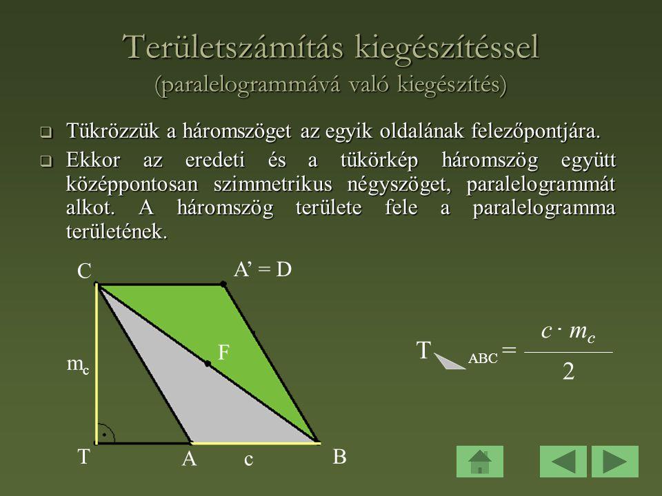 Területszámítás kiegészítéssel (paralelogrammává való kiegészítés)  Tükrözzük a háromszöget az egyik oldalának felezőpontjára.