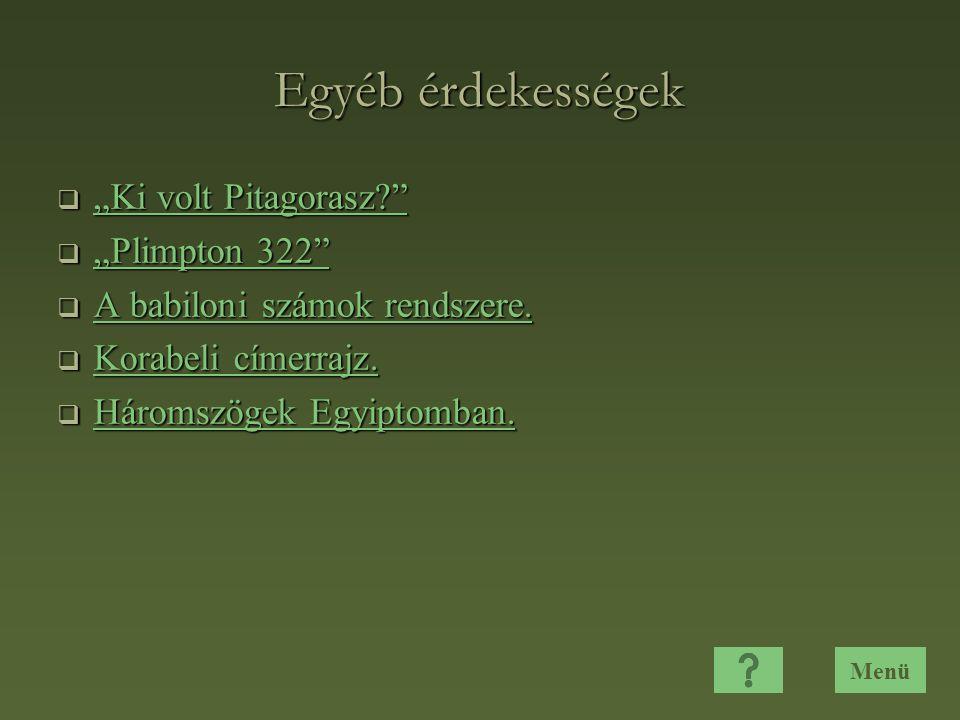 """Egyéb érdekességek  """"Ki volt Pitagorasz? """"Ki volt Pitagorasz? """"Ki volt Pitagorasz?  """"Plimpton 322 """"Plimpton 322 """"Plimpton 322  A babiloni számok rendszere."""