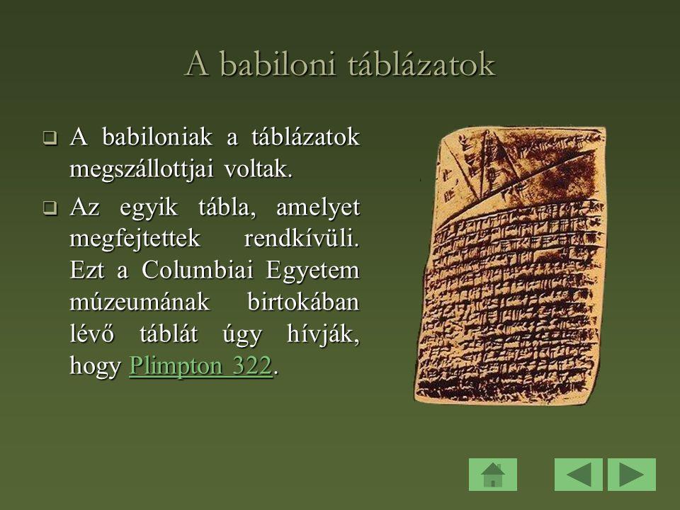 A babiloni táblázatok  A babiloniak a táblázatok megszállottjai voltak.