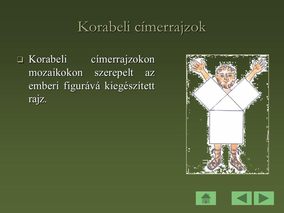 Korabeli címerrajzok  Korabeli címerrajzokon mozaikokon szerepelt az emberi figurává kiegészített rajz.