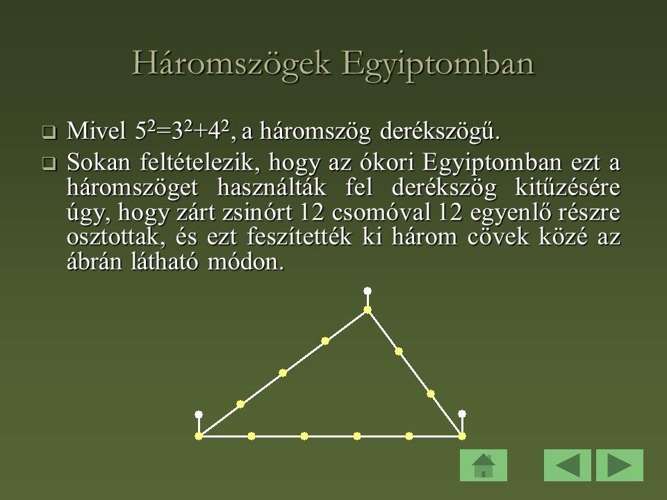 Háromszögek Egyiptomban  Mivel 5 2 =3 2 +4 2, a háromszög derékszögű.