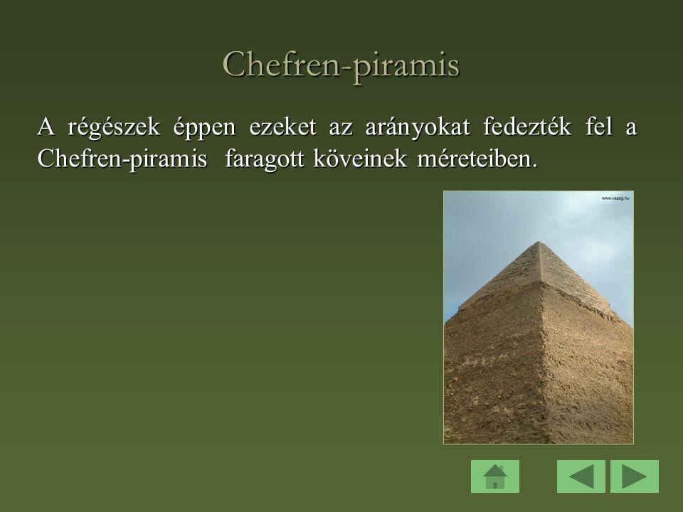 Chefren-piramis A régészek éppen ezeket az arányokat fedezték fel a Chefren-piramis faragott köveinek méreteiben.