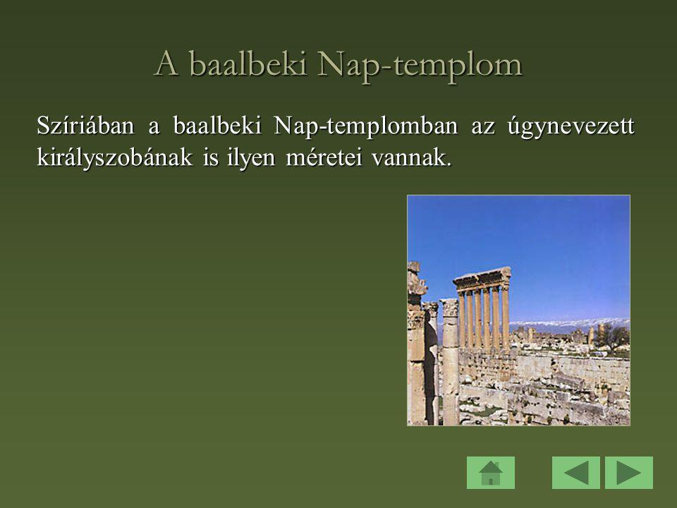 A baalbeki Nap-templom Szíriában a baalbeki Nap-templomban az úgynevezett királyszobának is ilyen méretei vannak.
