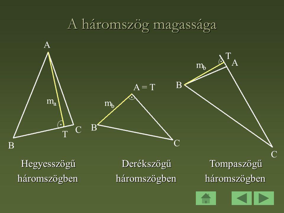 A háromszög magassága T B A C C C B B A T A = T mama mbmb mbmb TompaszögűháromszögbenDerékszögűháromszögbenHegyesszögűháromszögben