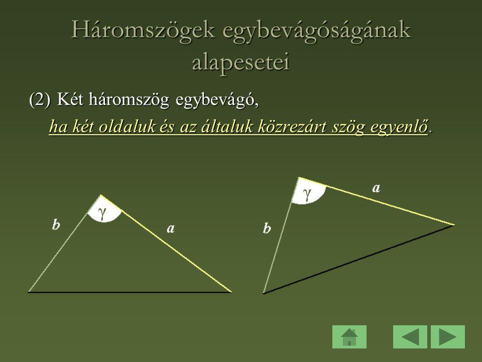 Háromszögek egybevágóságának alapesetei (2)Két háromszög egybevágó, ha két oldaluk és az általuk közrezárt szög egyenlő.