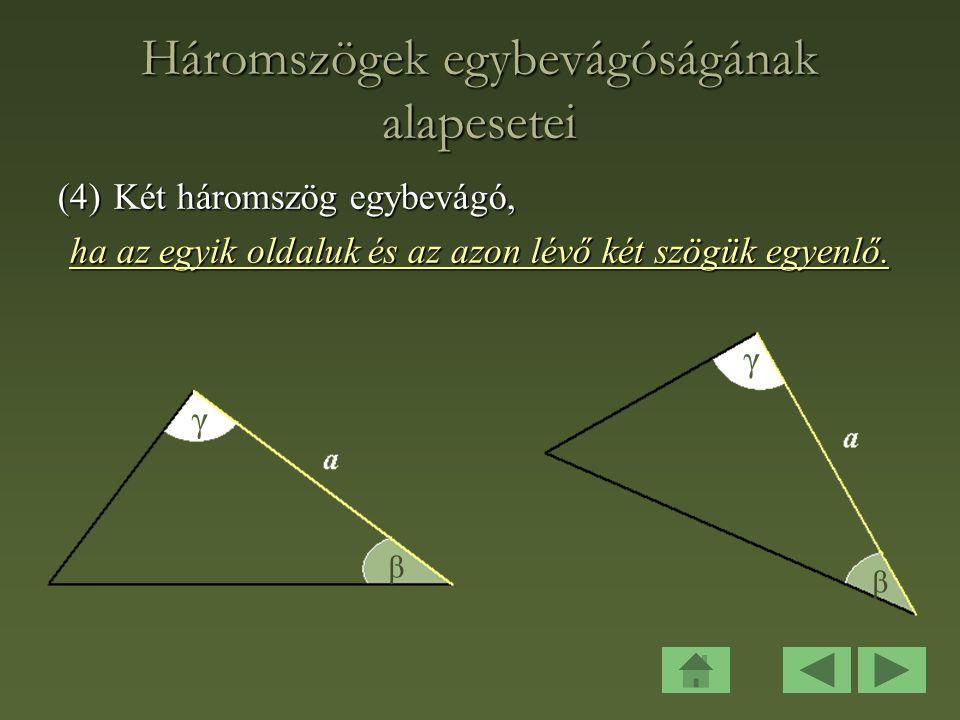 Háromszögek egybevágóságának alapesetei (4)Két háromszög egybevágó, ha az egyik oldaluk és az azon lévő két szögük egyenlő.