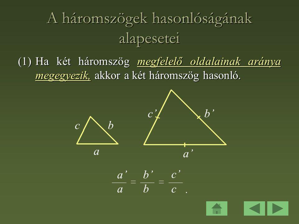 A háromszögek hasonlóságának alapesetei (1)Ha két háromszög megfelelő oldalainak aránya megegyezik, akkor a két háromszög hasonló.