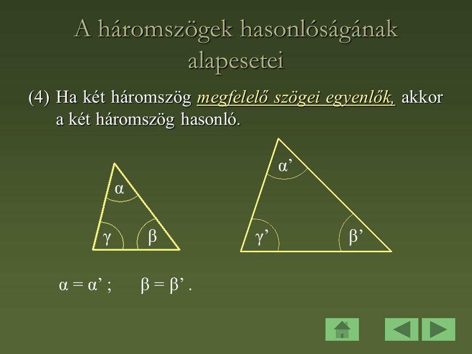 A háromszögek hasonlóságának alapesetei (4)Ha két háromszög megfelelő szögei egyenlők, akkor a két háromszög hasonló.