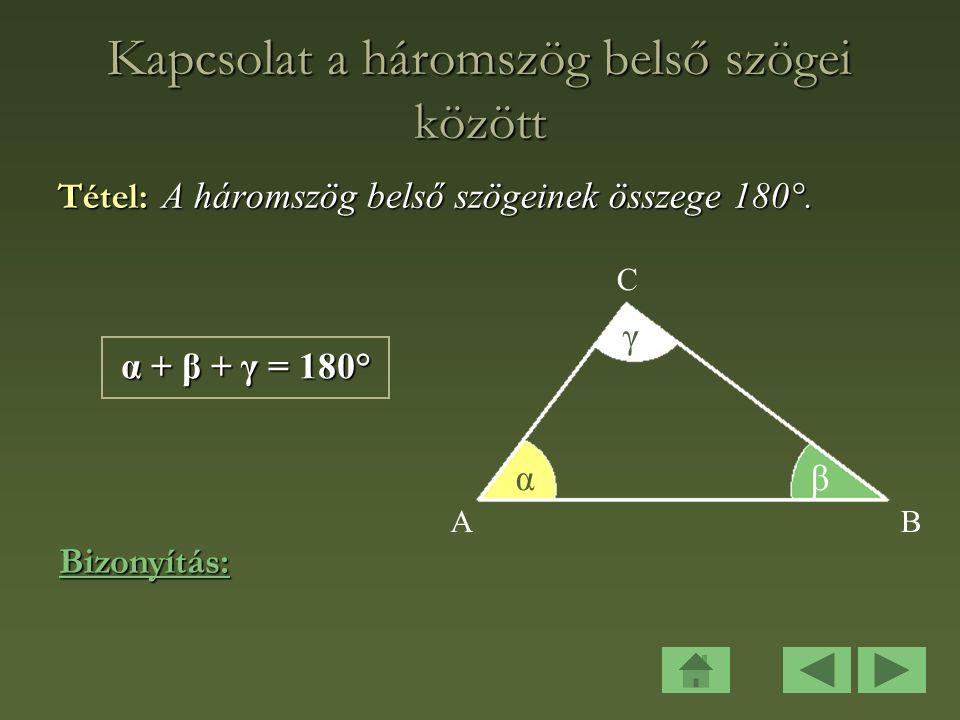Kapcsolat a háromszög belső szögei között Tétel: A háromszög belső szögeinek összege 180°.