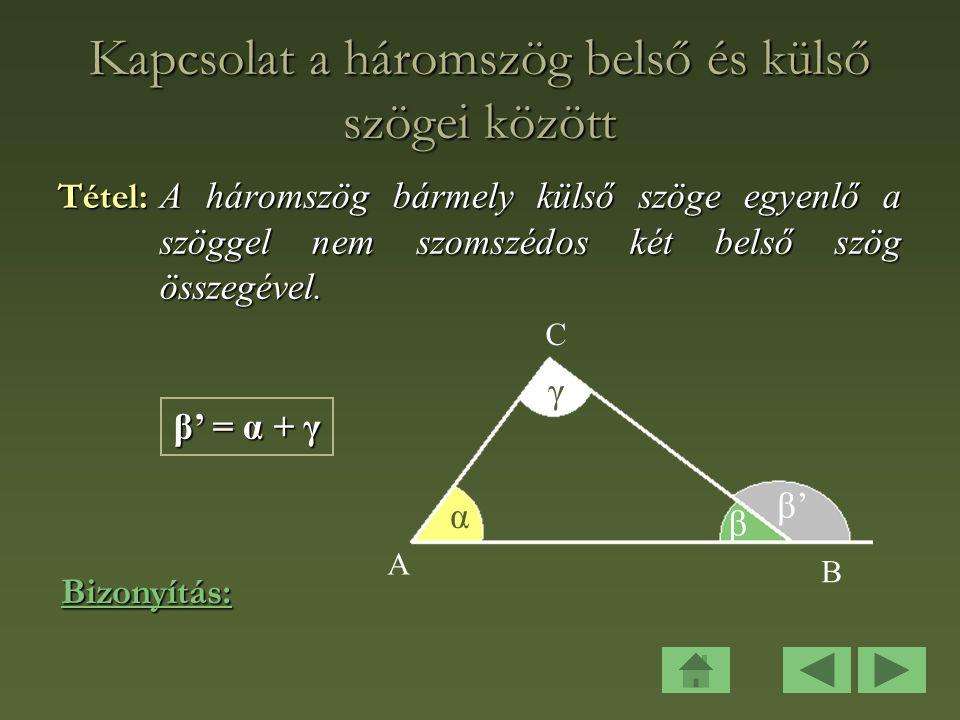 Kapcsolat a háromszög belső és külső szögei között Tétel: A háromszög bármely külső szöge egyenlő a szöggel nem szomszédos két belső szög összegével.