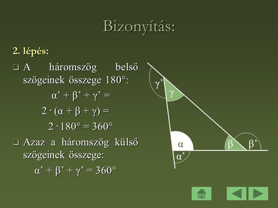 Bizonyítás: 2.lépés:  A háromszög belső szögeinek összege 180°: α' + β' + γ' = 2.