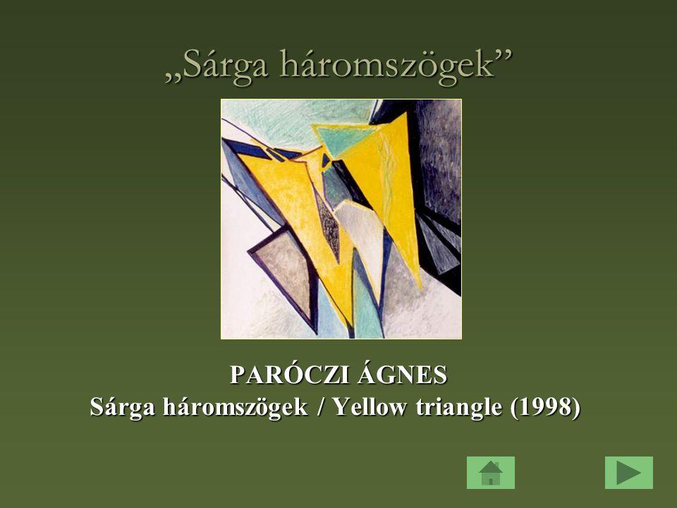 """""""Sárga háromszögek PARÓCZI ÁGNES Sárga háromszögek / Yellow triangle (1998) Sárga háromszögek / Yellow triangle (1998)"""