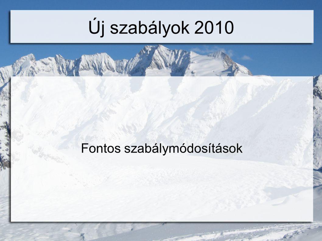 Új szabályok 2010 Fontos szabálymódosítások