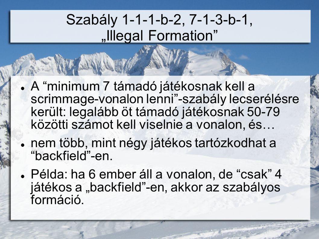 """Szabály 1-1-1-b-2, 7-1-3-b-1, """"Illegal Formation  A minimum 7 támadó játékosnak kell a scrimmage-vonalon lenni -szabály lecserélésre került: legalább öt támadó játékosnak 50-79 közötti számot kell viselnie a vonalon, és…  nem több, mint négy játékos tartózkodhat a backfield -en."""