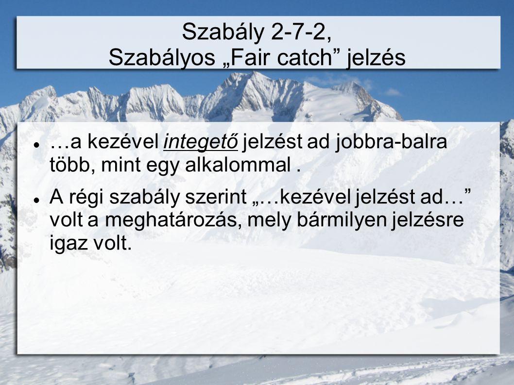 """Szabály 2-7-2, Szabályos """"Fair catch jelzés  …a kezével integető jelzést ad jobbra-balra több, mint egy alkalommal."""