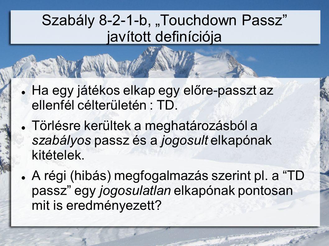 """Szabály 8-2-1-b, """"Touchdown Passz javított definíciója  Ha egy játékos elkap egy előre-passzt az ellenfél célterületén : TD."""
