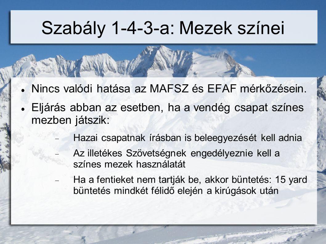 Szabály 1-4-3-a: Mezek színei  Nincs valódi hatása az MAFSZ és EFAF mérkőzésein.