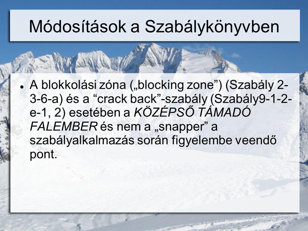 """Módosítások a Szabálykönyvben  A blokkolási zóna (""""blocking zone ) (Szabály 2- 3-6-a) és a crack back -szabály (Szabály9-1-2- e-1, 2) esetében a KÖZÉPSŐ TÁMADÓ FALEMBER és nem a """"snapper a szabályalkalmazás során figyelembe veendő pont."""