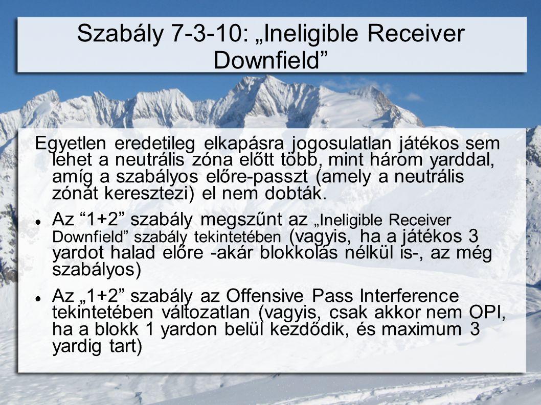 """Szabály 7-3-10: """"Ineligible Receiver Downfield Egyetlen eredetileg elkapásra jogosulatlan játékos sem lehet a neutrális zóna előtt több, mint három yarddal, amíg a szabályos előre-passzt (amely a neutrális zónát keresztezi) el nem dobták."""