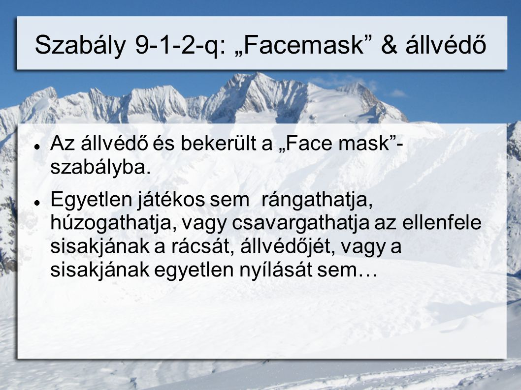 """Szabály 9-1-2-q: """"Facemask & állvédő  Az állvédő és bekerült a """"Face mask - szabályba."""