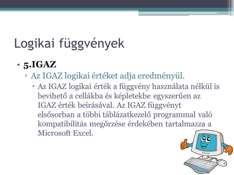 Logikai függvények •5.IGAZ ▫Az IGAZ logikai értéket adja eredményül.