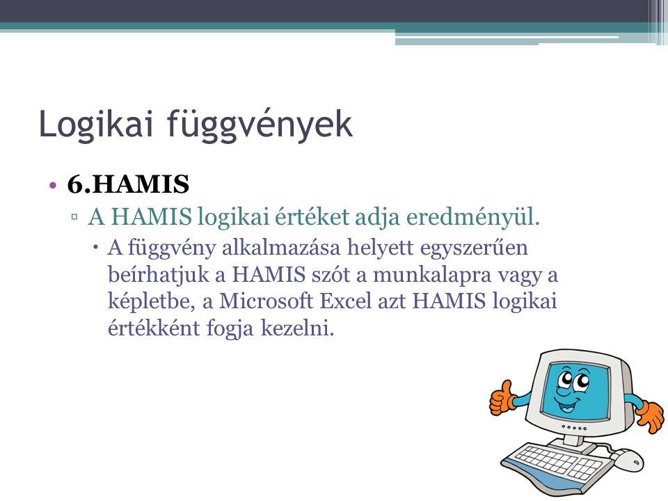 Logikai függvények •6.HAMIS ▫A HAMIS logikai értéket adja eredményül.